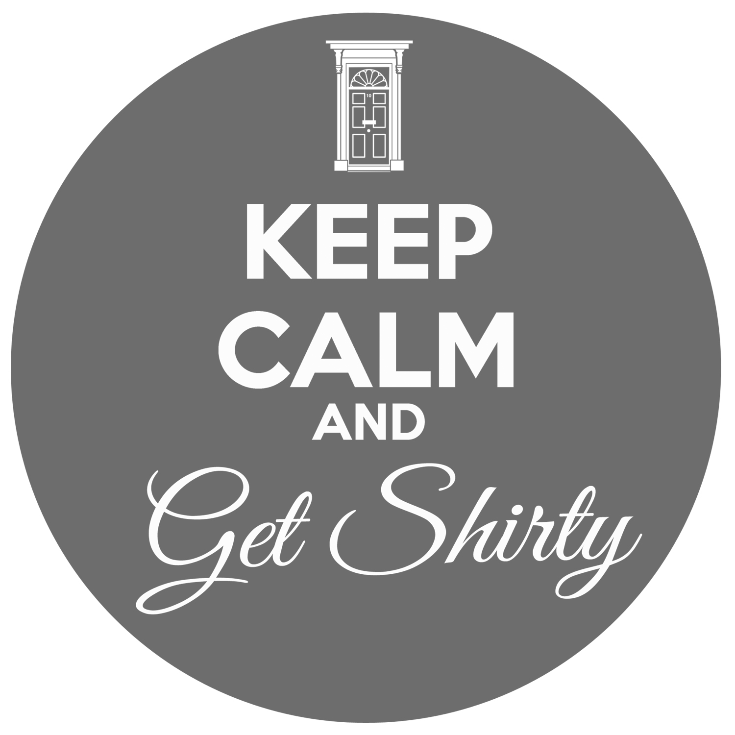 keep calm and get shirty
